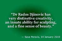 Sava Perovic: 'Dr Rados Djinovic has very distinctive creativity, an innate ability for sculpting, and a fine sense of beauty'
